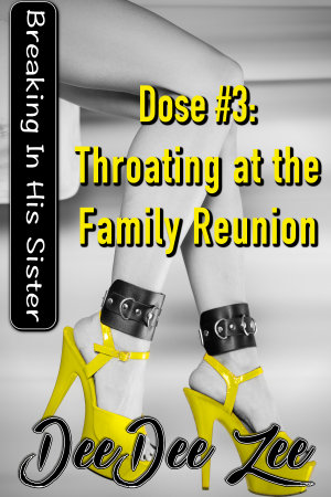 Dose #3: Throating at the Family Reunion
