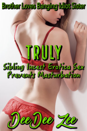 Truly, Sibling Incest Erotica Sex Prevents Masturbation