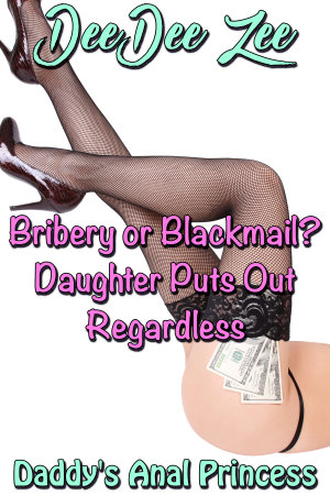 Bribery or Blackmail? Daughter Puts Out Regardless