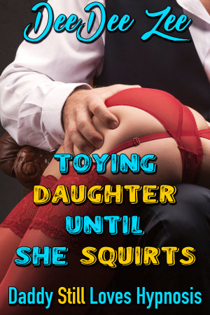 Toying Daughter Until She Squirts