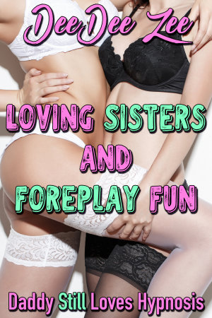 Loving Sisters and Foreplay Fun