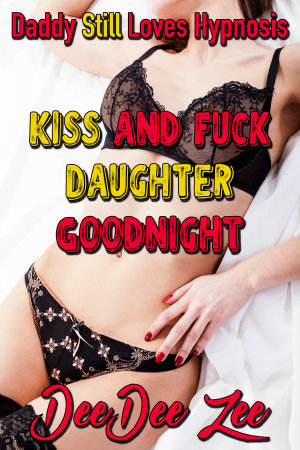 Kiss and Fuck Daughter Goodnight