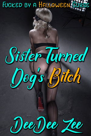 Sister Turned Dog's Bitch