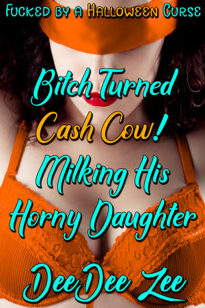 Bitch Turned Cash Cow! Milking His Horny Daughter
