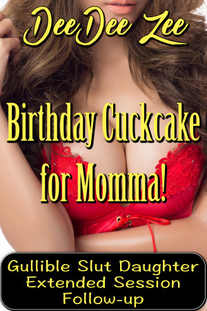 Birthday Cuckcake for Momma! Gullible Slut Daughter Extended Session Follow-up