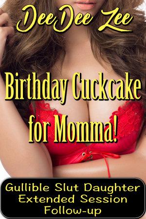 Birthday Cuckcake for Momma! Gullible Slut Daughter Extended Session Follow-up