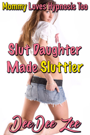 Slut Daughter Made Sluttier