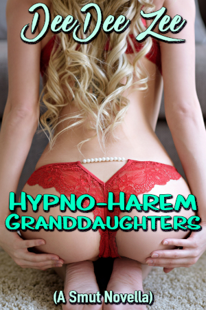Hypno-Harem Granddaughters (A Smut Novella)