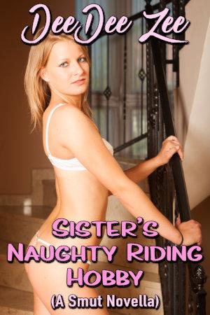 Sister's Naughty Riding Hobby (A Smut Novella)