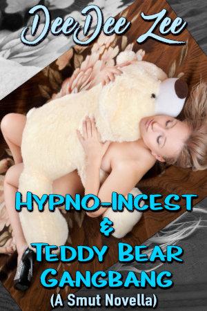 Hypno-Incest & Teddy Bear Gangbang (A Smut Novella)