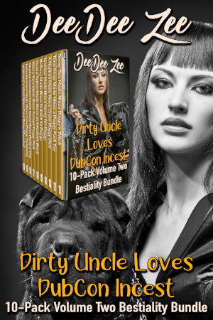 Dirty Uncle Loves DubCon Incest 10-Pack Volume Two Bestiality Bundle